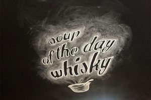 Scottish Soup of the day: Whisky!